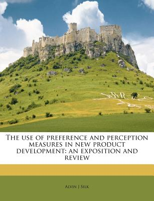 Nabu Press The Use of Preference and Perception Measures in New Product Development: An Exposition and Review by Silk, Alvin J. [Paperback] at Sears.com